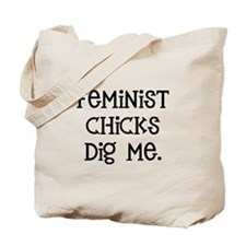Feminist Chicks Dig Me Tote Bag