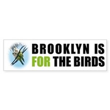 Brooklyn is FOR the birds Bumper Bumper Sticker