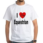 I Love Equestrian (Front) White T-Shirt