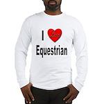 I Love Equestrian Long Sleeve T-Shirt