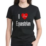 I Love Equestrian (Front) Women's Dark T-Shirt