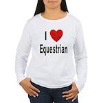 I Love Equestrian Women's Long Sleeve T-Shirt