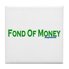Fond Of Money Tile Coaster
