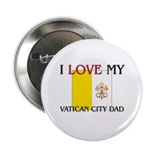 "I Love My Vatican City Dad 2.25"" Button"
