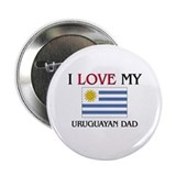 "I Love My Uruguayan Dad 2.25"" Button"