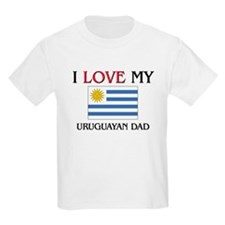 I Love My Uruguayan Dad T-Shirt
