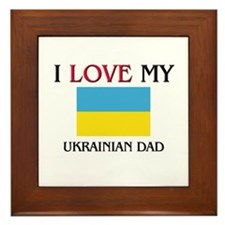 I Love My Ukrainian Dad Framed Tile