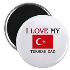 "I Love My Turkish Dad 2.25"" Magnet (10 pack)"