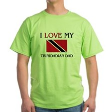 I Love My Trinidadian Dad T-Shirt