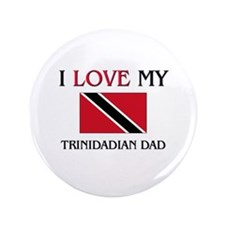 "I Love My Trinidadian Dad 3.5"" Button"