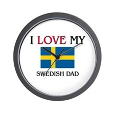 I Love My Swedish Dad Wall Clock