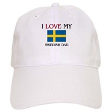 I Love My Swedish Dad Baseball Cap