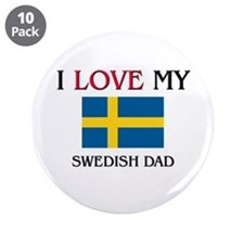 "I Love My Swedish Dad 3.5"" Button (10 pack)"