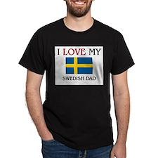 I Love My Swedish Dad T-Shirt