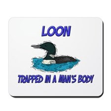 Loon Trapped In A Man's Body Mousepad
