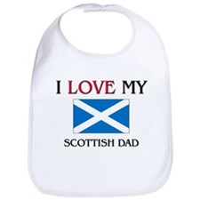 I Love My Scottish Dad Bib