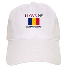 I Love My Romanian Dad Baseball Cap