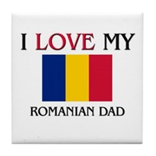 I Love My Romanian Dad Tile Coaster