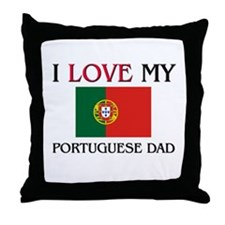 I Love My Portuguese Dad Throw Pillow