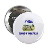 "Hyena Trapped In A Man's Body 2.25"" Button (10 pac"