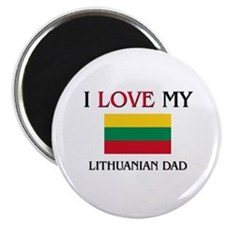 I Love My Lithuanian Dad Magnet