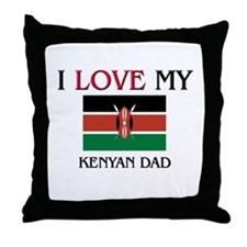 I Love My Kenyan Dad Throw Pillow