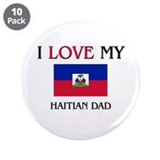 "I Love My Haitian Dad 3.5"" Button (10 pack)"