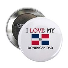 "I Love My Dominican Dad 2.25"" Button"