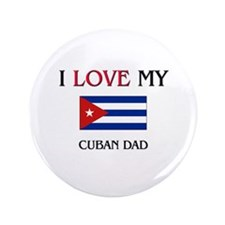 "I Love My Cuban Dad 3.5"" Button"