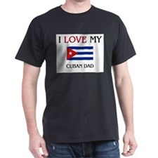 I Love My Cuban Dad T-Shirt