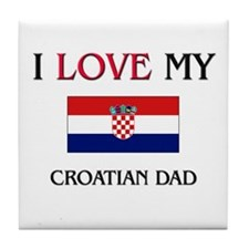 I Love My Croatian Dad Tile Coaster