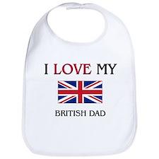 I Love My British Dad Bib