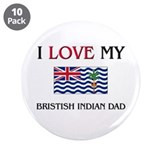"I Love My British Dad 3.5"" Button (10 pack)"