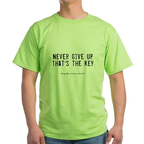 Give Up Quote Green T-Shirt