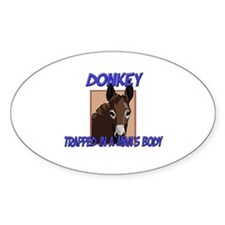 Donkey Trapped In A Man's Body Oval Decal