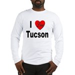 I Love Tucson Arizona (Front) Long Sleeve T-Shirt