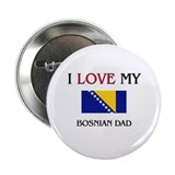 "I Love My Bosnian Dad 2.25"" Button"
