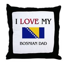 I Love My Bosnian Dad Throw Pillow
