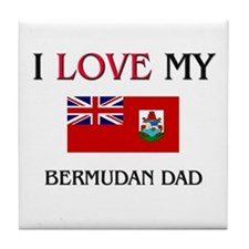 I Love My Bermudan Dad Tile Coaster