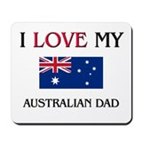 I Love My Australian Dad Mousepad
