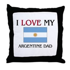 I Love My Argentine Dad Throw Pillow