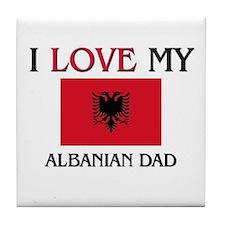 I Love My Albanian Dad Tile Coaster