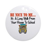 be nice to me bus driver Ornament (Round)