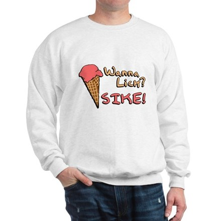 Wanna Lick? Sweatshirt