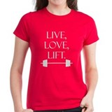 Live, Love, Lift (white text) Tee