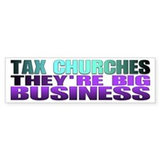 Tax churches the're big busin Bumper Bumper Sticker