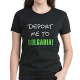 DEPORT ME TO BULGARIA! Tee