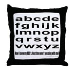 NOW I KNOW MY ABC's Throw Pillow