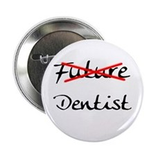 "No Longer Future Dentist 2.25"" Button"