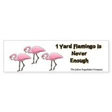 1 Yard Flamingo is Never Enough Bumper Bumper Sticker